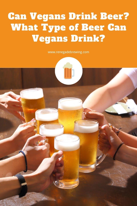 Can Vegans Drink Beer What Type of Beer Can Vegans Drink 1