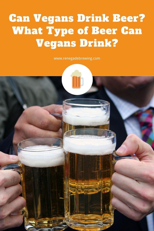 Can Vegans Drink Beer What Type of Beer Can Vegans Drink 2